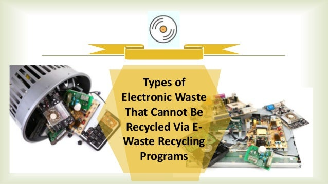 should recycling of electronics be made Electronic waste or e-waste describes discarded electrical or electronic devices used electronics which are destined for reuse, resale, salvage, recycling, or disposal are also considered e-waste used electronics which are destined for reuse, resale, salvage, recycling, or disposal are also considered e-waste.