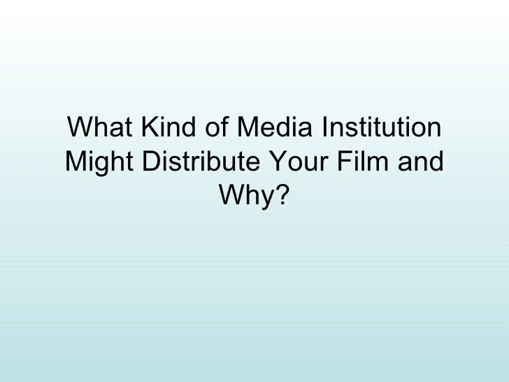 What Kind of Media Institution Might Distribute Your Film and Why?