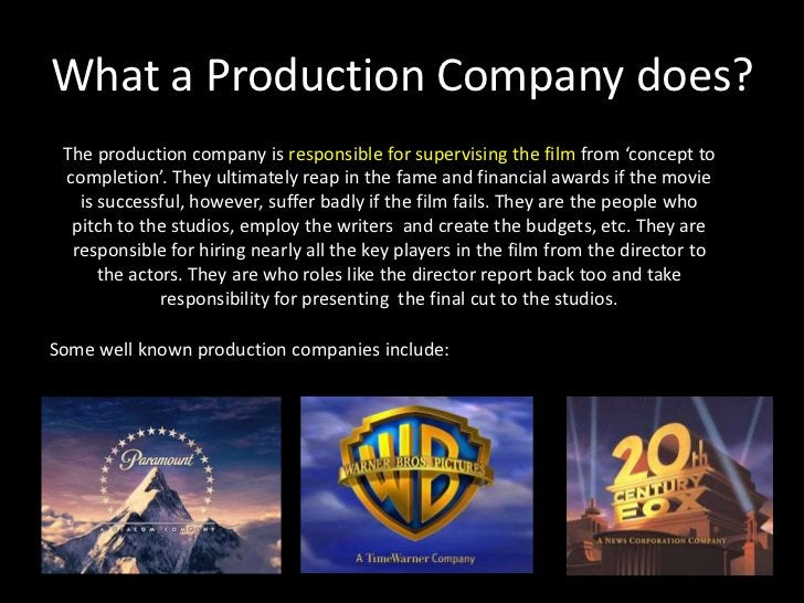 What a Production Company does? <br />The production company is responsible for supervising the film from 'concept to comp...
