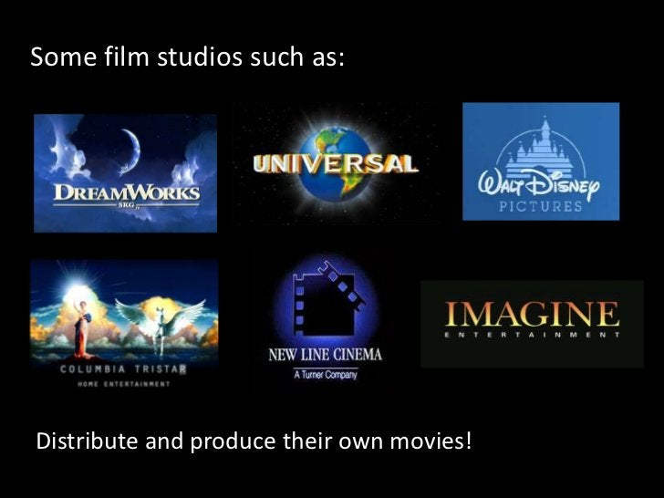 Some film studios such as: <br />Distribute and produce their own movies!<br />