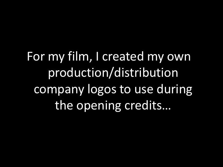 For my film, I created my own production/distribution company logos to use during the opening credits…<br />