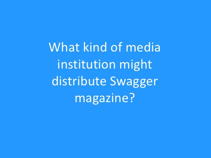 What kind of media institution might distribute Swagger magazine?<br />