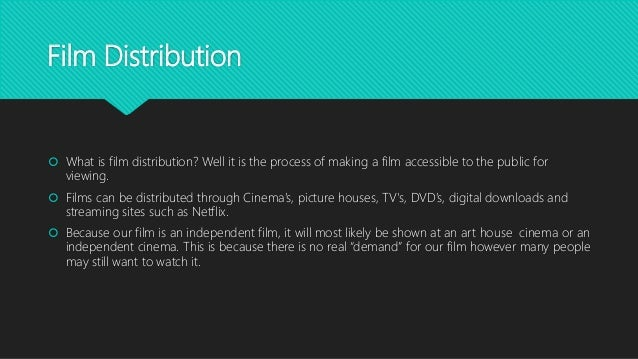 Film Distribution  What is film distribution? Well it is the process of making a film accessible to the public for viewin...