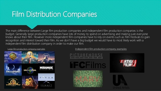 Film Distribution Companies The main difference between Large film production companies and independent film production co...