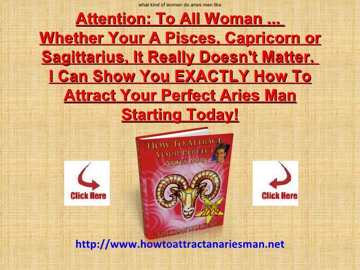 what kind of women do aries men like Attention:To All Woman ... Whether Your A Pisces, Capricorn or Sagittarius, ItReal...