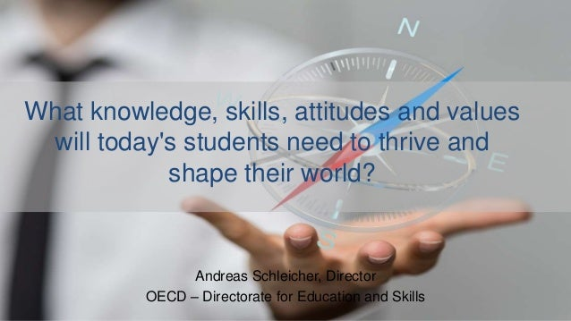 What knowledge, skills, attitudes and values will today's students need to thrive and shape their world? Andreas Schleiche...