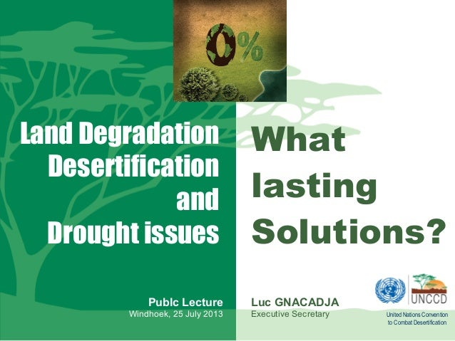 Land Degradation Desertification and Drought issues Publc Lecture Windhoek, 25 July 2013  What lasting Solutions? Luc GNAC...