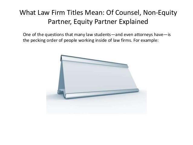 What Law Firm Titles Mean: Of Counsel, Non-Equity Partner, Equity Partner Explained One of the questions that many law stu...