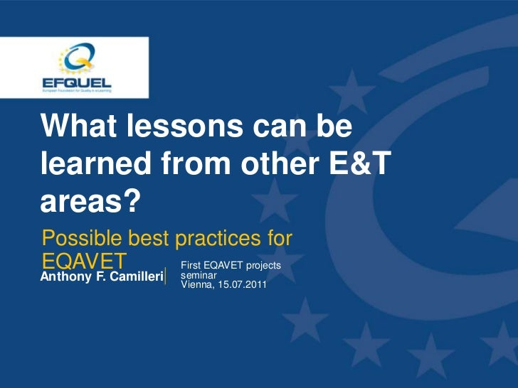 What lessons can be learned from other E&T areas?  Possible best practices for  EQAVET        First EQAVET projects       ...
