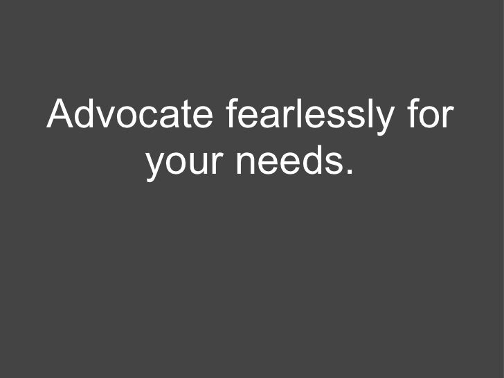 Advocate fearlessly for    your needs.