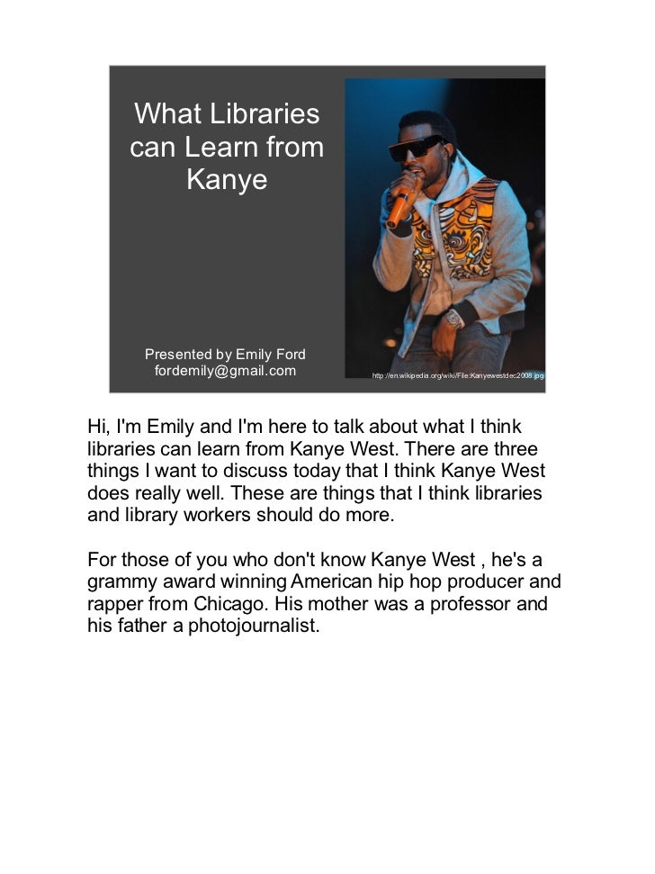 What Libraries     can Learn from         Kanye       Presented by Emily Ford        fordemily@gmail.com        http://en....