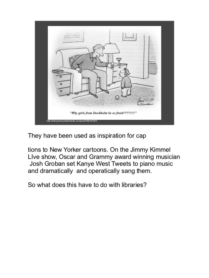 http://kanyenewyorkertweets.com/post/909443555They have been used as inspiration for captions to New Yorker cartoons. On t...