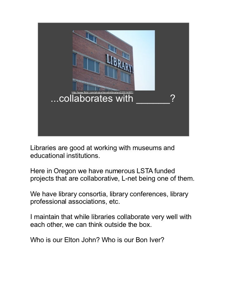 http://www.flickr.com/photos/travelinlibrarian/223314057/       ...collaborates with ______?Libraries are good at working ...