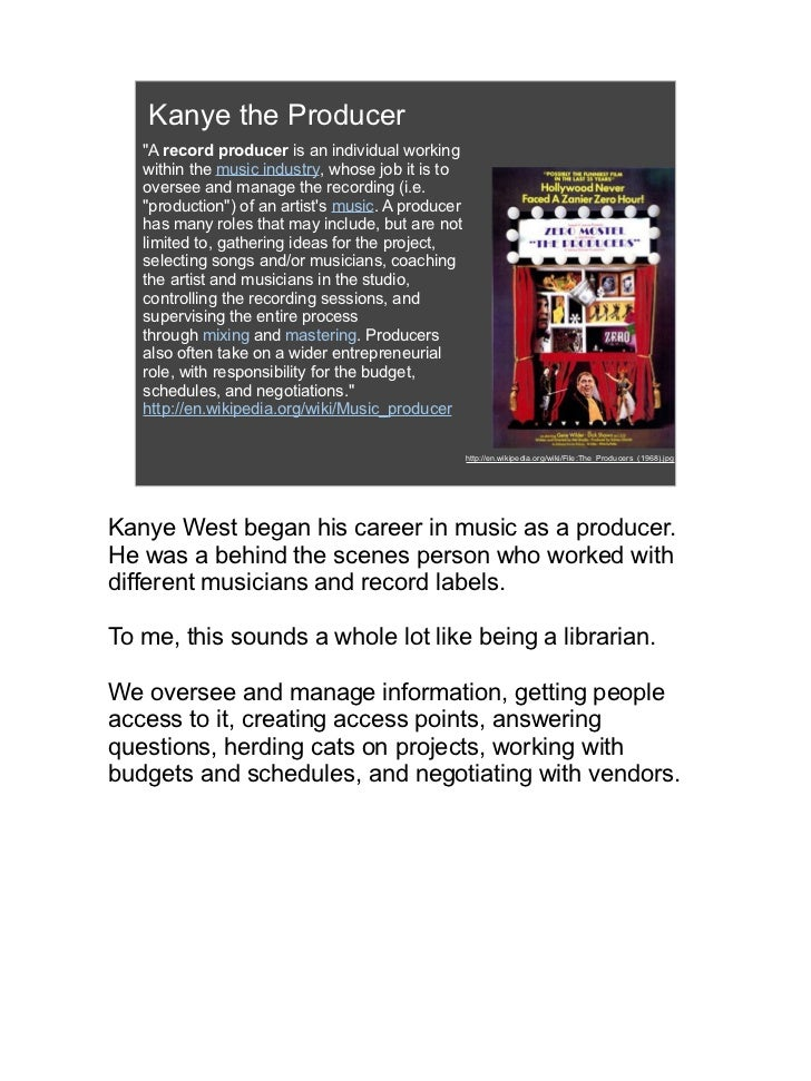 """Kanye the Producer   """"A record producer is an individual working   within the music industry, whose job it is to   oversee..."""