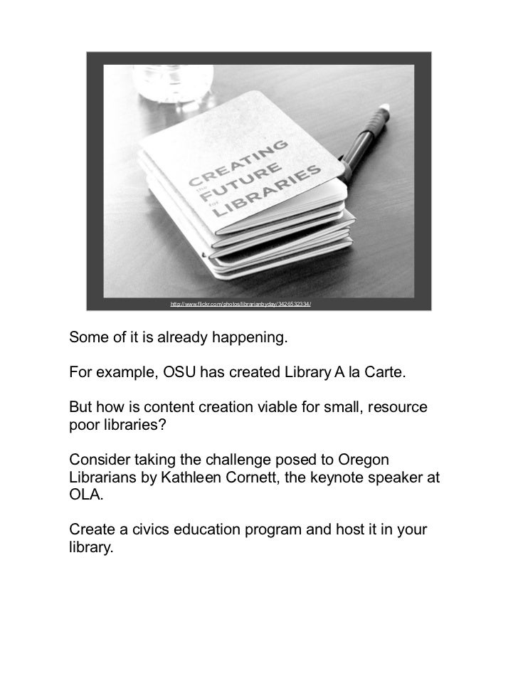 http://www.flickr.com/photos/librarianbyday/3426532334/Some of it is already happening.For example, OSU has created Librar...