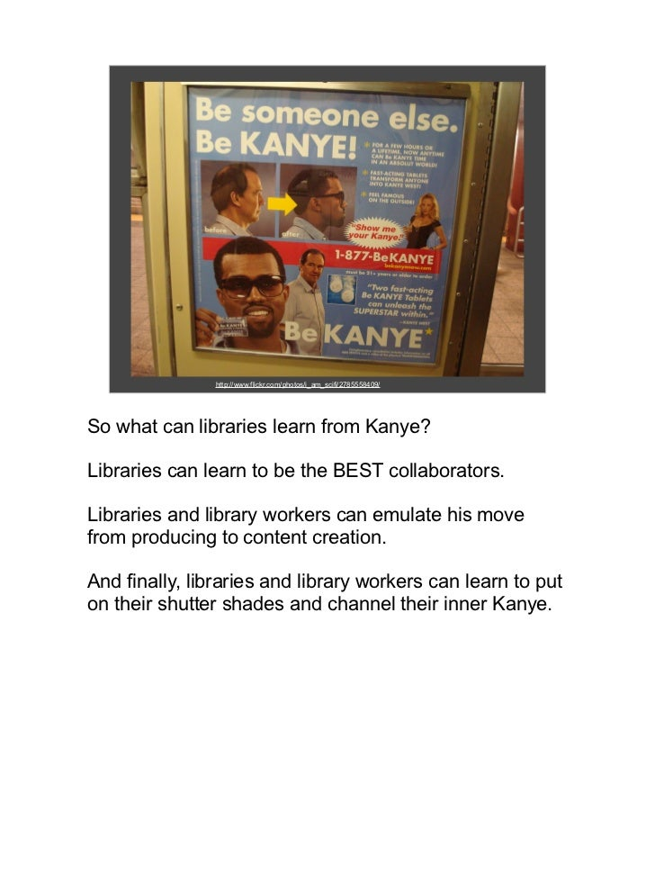 http://www.flickr.com/photos/i_am_scifi/2785558409/So what can libraries learn from Kanye?Libraries can learn to be the BE...
