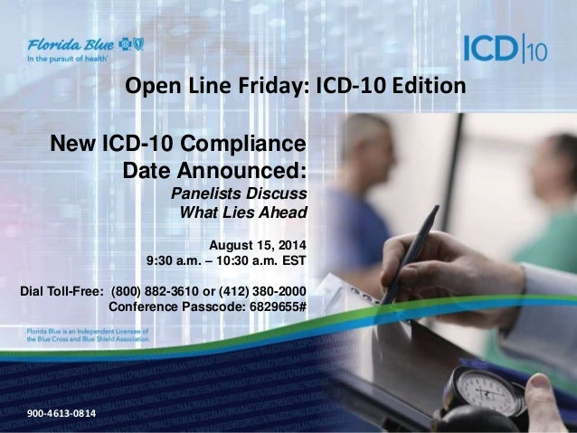 900-3571-0213  Open Line Friday: ICD-10 Edition  New ICD-10 Compliance  Date Announced:  Panelists Discuss  What Lies Ahea...