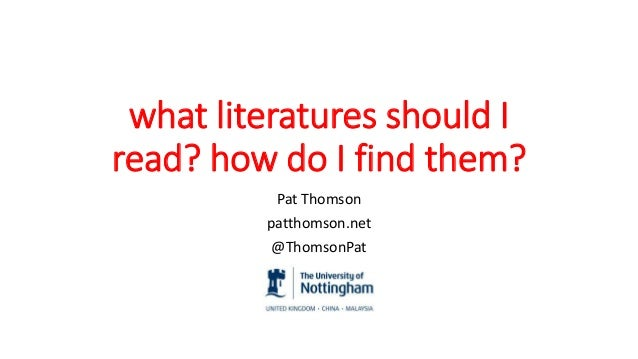 what literatures should I read? how do I find them? Pat Thomson patthomson.net @ThomsonPat