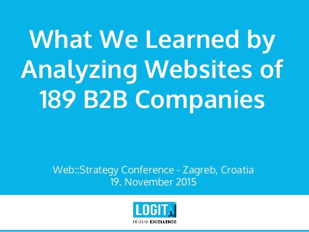 What We Learned by Analyzing Websites of 189 B2B Companies Web::Strategy Conference - Zagreb, Croatia 19. November 2015