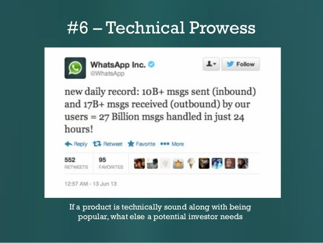 #6 – Technical Prowess  If a product is technically sound along with being popular, what else a potential investor needs