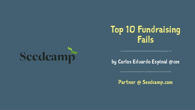 Top 10 Fundraising Fails by Carlos Eduardo Espinal @cee Partner @ Seedcamp.com