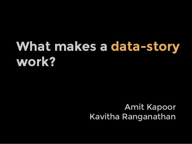 What makes a data-story work?  Amit Kapoor Kavitha Ranganathan