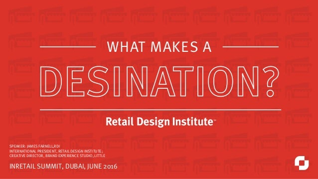 SPEAKER: JAMES FARNELL,RDI  INTERNATIONAL PRESIDENT, RETAIL DESIGN INSTITUTE; CREATIVE DIRECTOR, BRAND EXPERIENCE STUDIO, ...