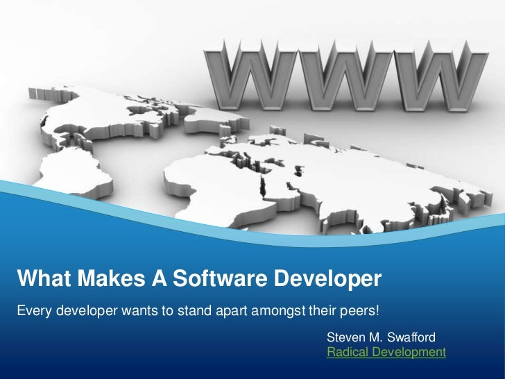 What Makes A Software Developer<br />Every developer wants to stand apart amongst their peers!<br />Steven M. Swafford<br ...