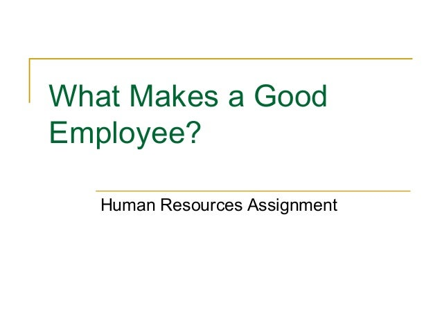 What Makes a GoodEmployee?Human Resources Assignment