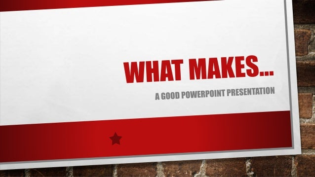 what makes a good powerpoint presentation what makes a good powerpoint presentation know your topic