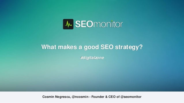 Cosmin Negrescu, @ncosmin - Founder & CEO of @seomonitor What makes a good SEO strategy? #digitalzone