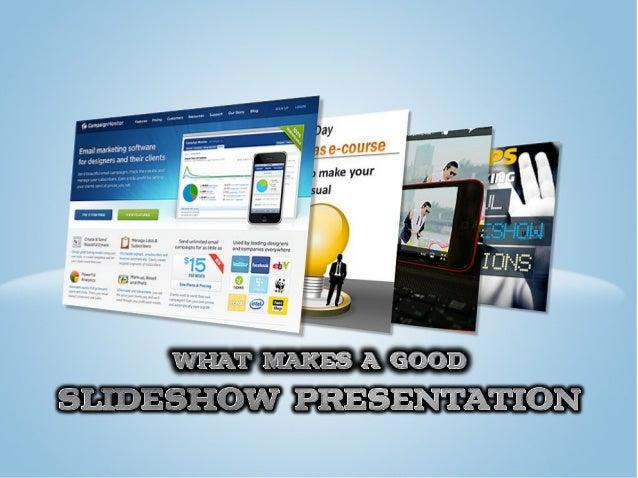WhatMakesAGoodSlideshowPresentation:Do's&Don'ts