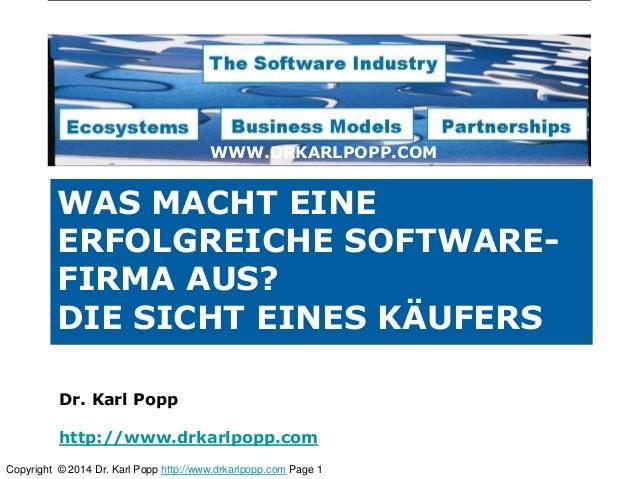 Copyright © 2014 Dr. Karl Popp http://www.drkarlpopp.com Page 1 WAS MACHT EINE ERFOLGREICHE SOFTWARE- FIRMA AUS? DIE SICHT...