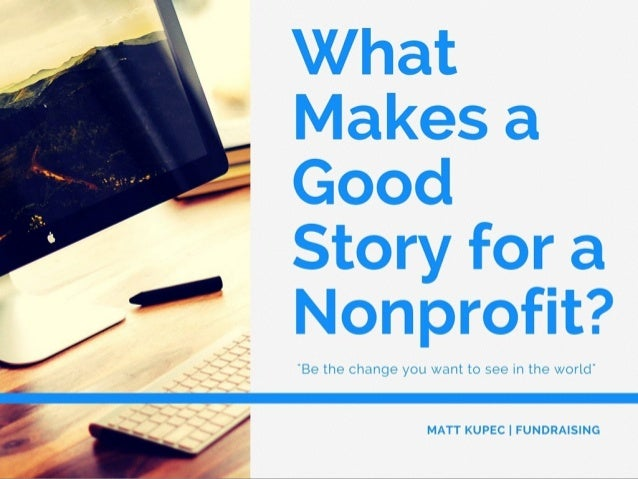 What Makes a Good Story for a Nonprofit by Matt Kupec