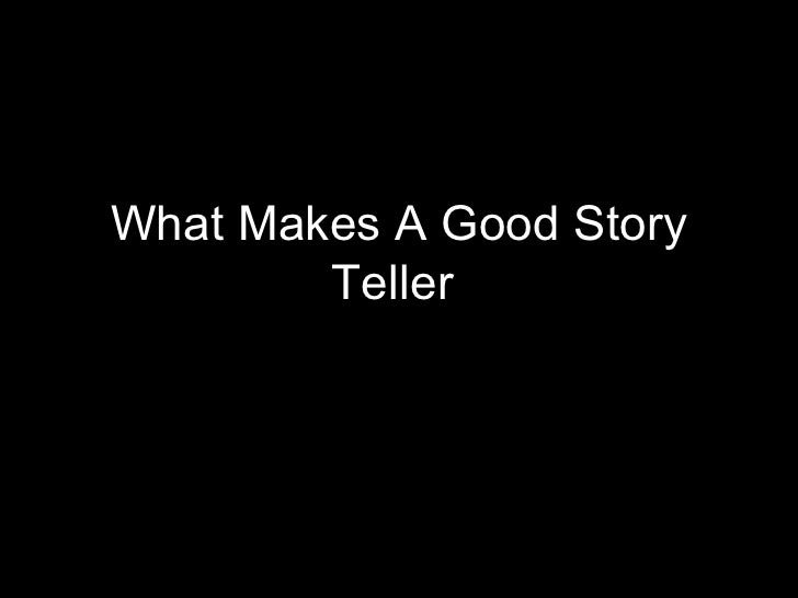 What Makes A Good Story        Teller