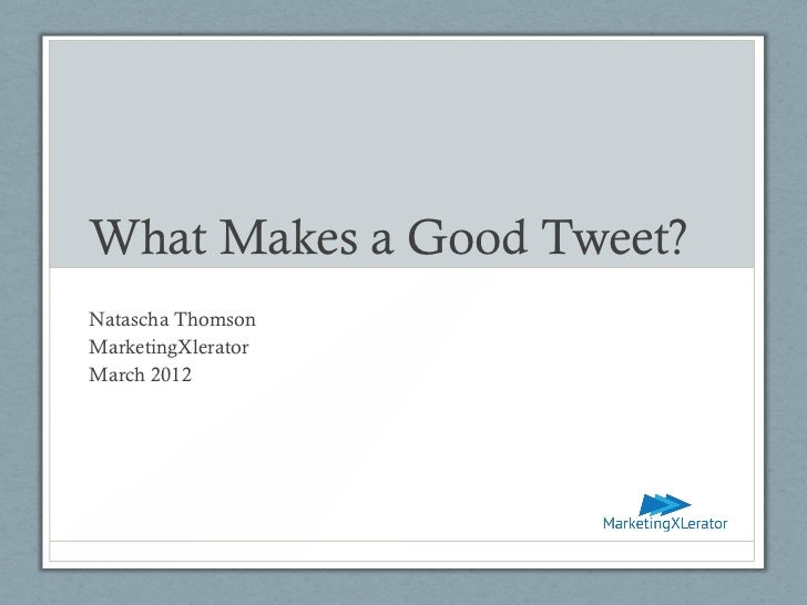 What Makes a Good Tweet?Natascha ThomsonMarketingXleratorMarch 2012
