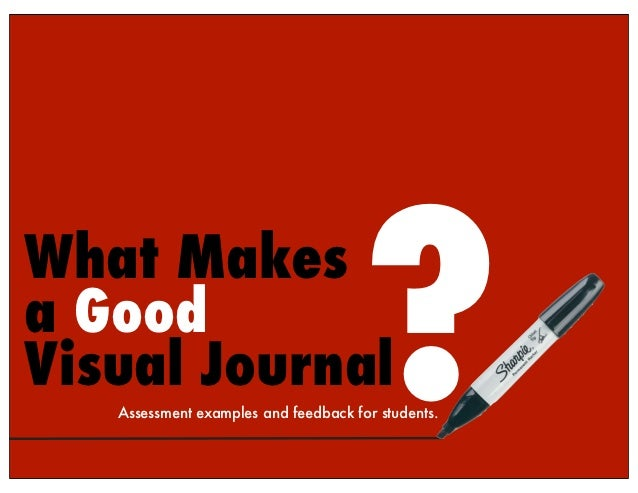 ?What Makesa GoodVisual Journal   Assessment examples and feedback for students.