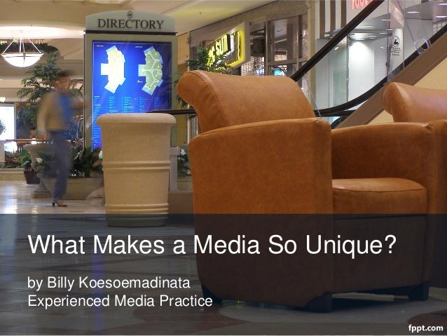 What Makes a Media So Unique?by Billy KoesoemadinataExperienced Media Practice