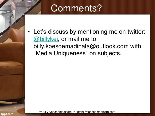 """Comments?• Let's discuss by mentioning me on twitter:  @billykei, or mail me to  billy.koesoemadinata@outlook.com with  """"M..."""