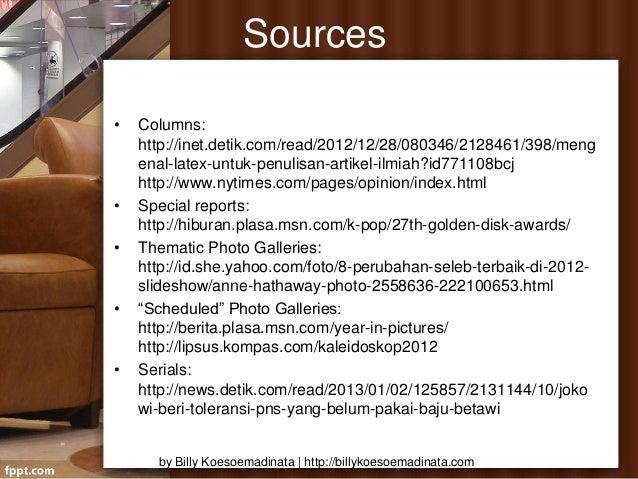 Sources•   Columns:    http://inet.detik.com/read/2012/12/28/080346/2128461/398/meng    enal-latex-untuk-penulisan-artikel...
