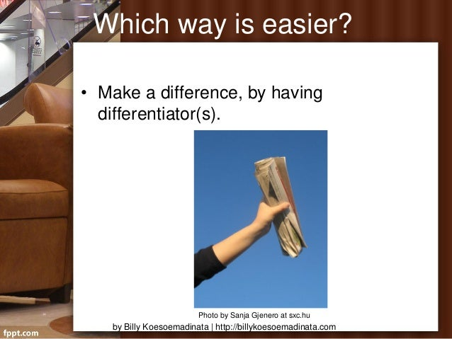 Which way is easier?• Make a difference, by having  differentiator(s).                        Photo by Sanja Gjenero at sx...