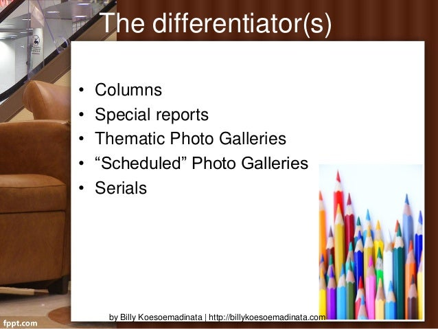 """The differentiator(s)•   Columns•   Special reports•   Thematic Photo Galleries•   """"Scheduled"""" Photo Galleries•   Serials ..."""