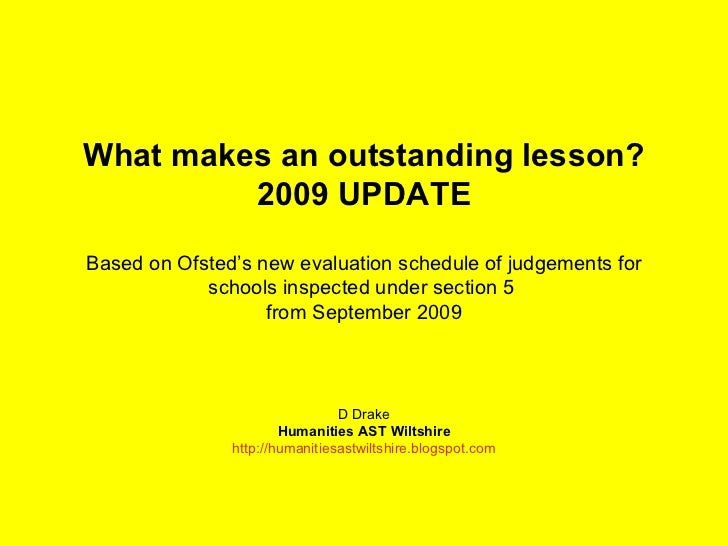 What makes an outstanding lesson? 2009 UPDATE Based on Ofsted's new evaluation schedule of judgements for schools inspecte...