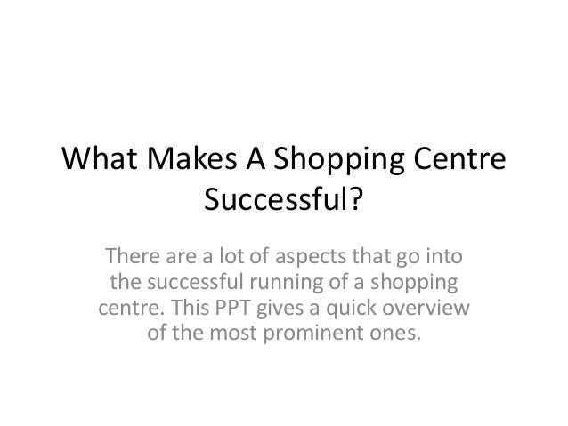 What Makes A Shopping Centre Successful? There are a lot of aspects that go into the successful running of a shopping cent...