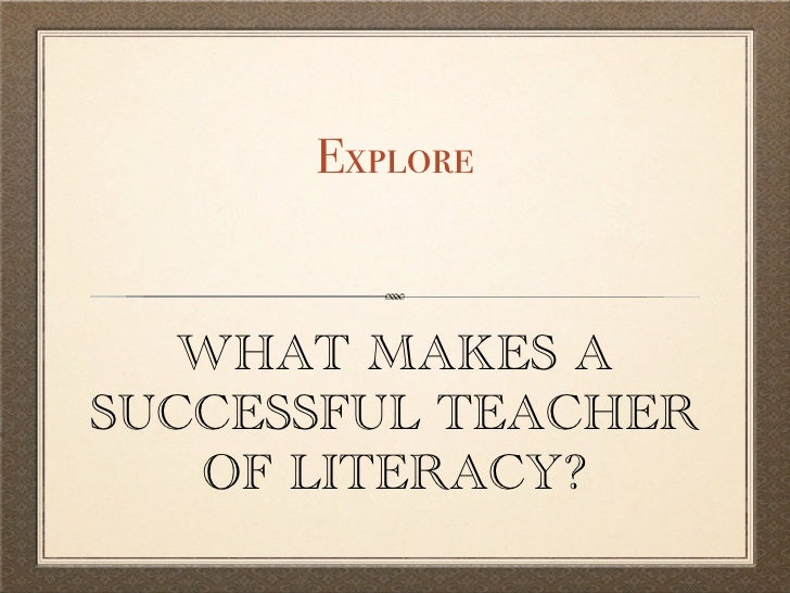 Explore   WHAT MAKES ASUCCESSFUL TEACHER   OF LITERACY?