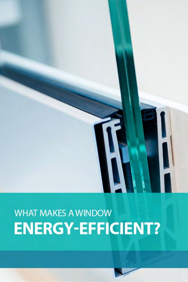What makes a window energy efficient for What makes a window energy efficient