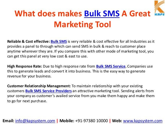 Email: info@kapsystem.com | Mobile: +91-97380 10000 | Web: www.kapsystem.com What does makes Bulk SMS A Great Marketing To...