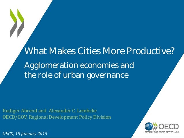 Rudiger Ahrend and Alexander C. Lembcke OECD/GOV, Regional Development Policy Division OECD, 15 January 2015 What Makes Ci...