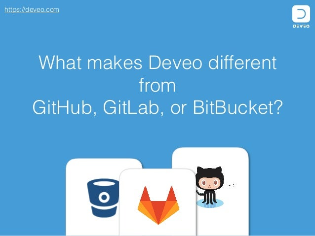 https://deveo.com What makes Deveo different from GitHub, GitLab, or BitBucket?