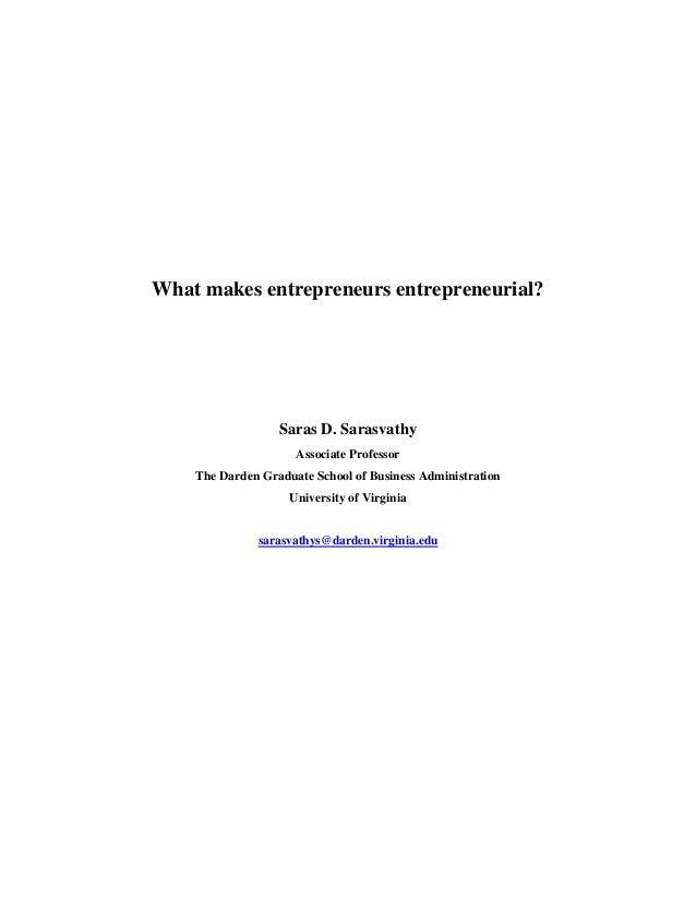 What makes entrepreneurs entrepreneurial?                  Saras D. Sarasvathy                     Associate Professor    ...